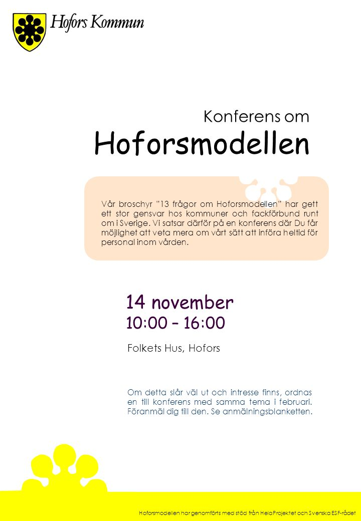 Heltid, en rättighet – Deltid, en möjlighet Hoforsmodellen har genomförts med stöd från HelaProjektet och Svenska ESF-rådet BAKGRUND Hoforsmodellen är namnet på ett projekt och en modell.