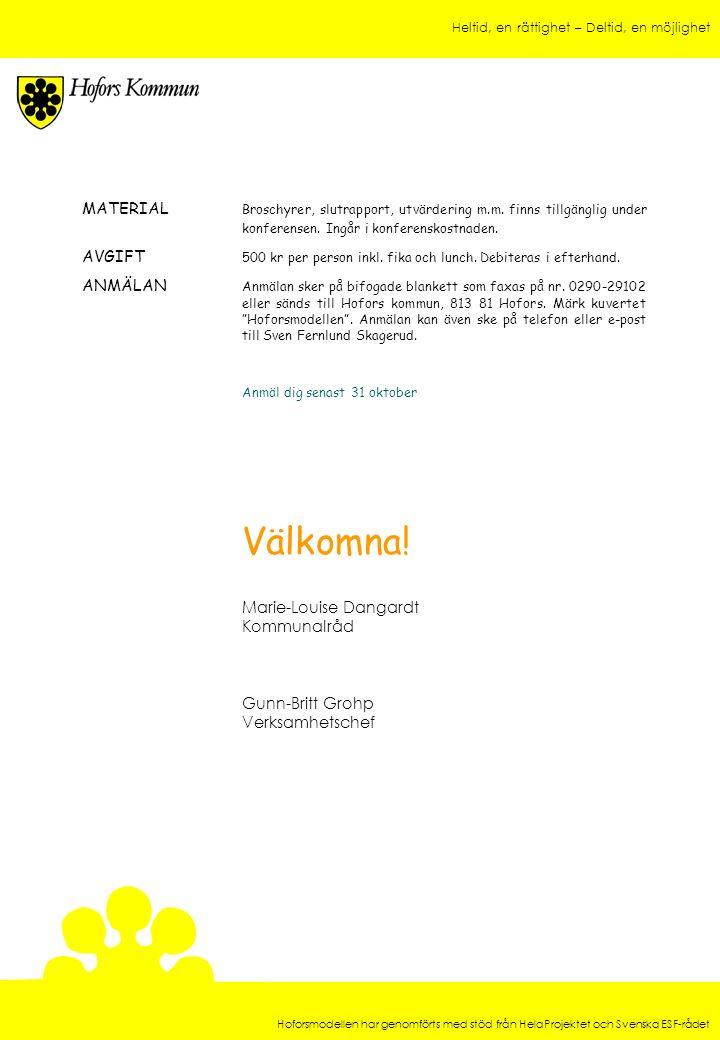 Heltid, en rättighet – Deltid, en möjlighet Hoforsmodellen har genomförts med stöd från HelaProjektet och Svenska ESF-rådet MATERIAL Broschyrer, slutr