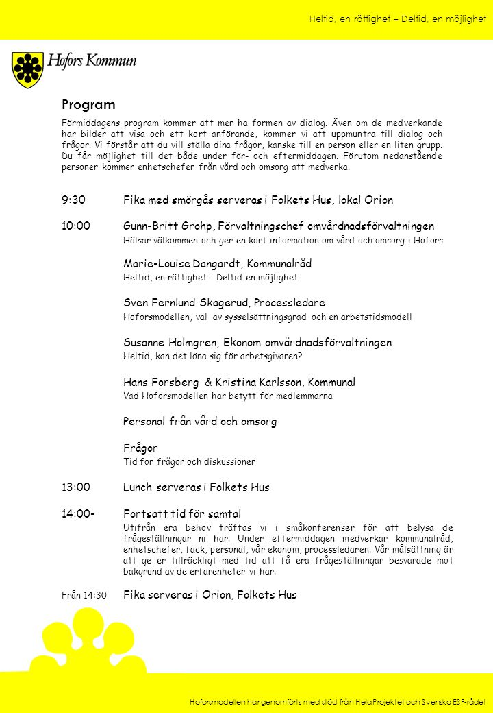 Heltid, en rättighet – Deltid, en möjlighet Hoforsmodellen har genomförts med stöd från HelaProjektet och Svenska ESF-rådet ANMÄLAN TILL KONFERENS OM HOFORSMODELLEN Skall vara Hofors kommun tillhanda senast 31 oktober Nej, vi kan inte komma nu men är intresserade av en konferens i februari 2006.