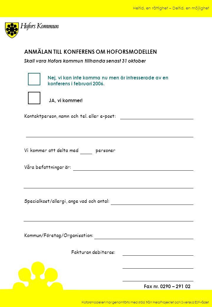 Heltid, en rättighet – Deltid, en möjlighet Hoforsmodellen har genomförts med stöd från HelaProjektet och Svenska ESF-rådet ANMÄLAN TILL KONFERENS OM