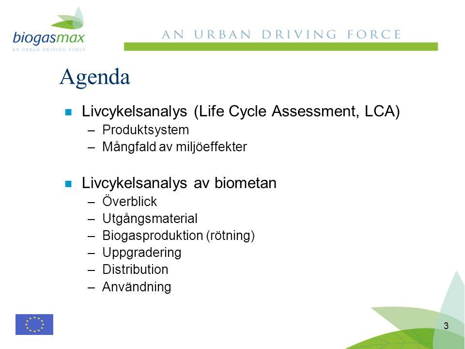 3 n Livcykelsanalys (Life Cycle Assessment, LCA) –Produktsystem –Mångfald av miljöeffekter n Livcykelsanalys av biometan –Överblick –Utgångsmaterial –Biogasproduktion (rötning) –Uppgradering –Distribution –Användning Agenda