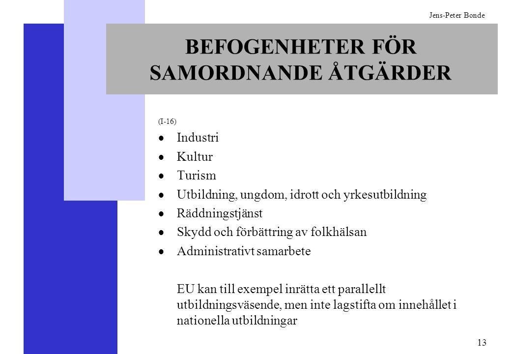 13 Jens-Peter Bonde BEFOGENHETER FÖR SAMORDNANDE ÅTGÄRDER (I-16) Industri Kultur Turism Utbildning, ungdom, idrott och yrkesutbildning Räddningstjänst