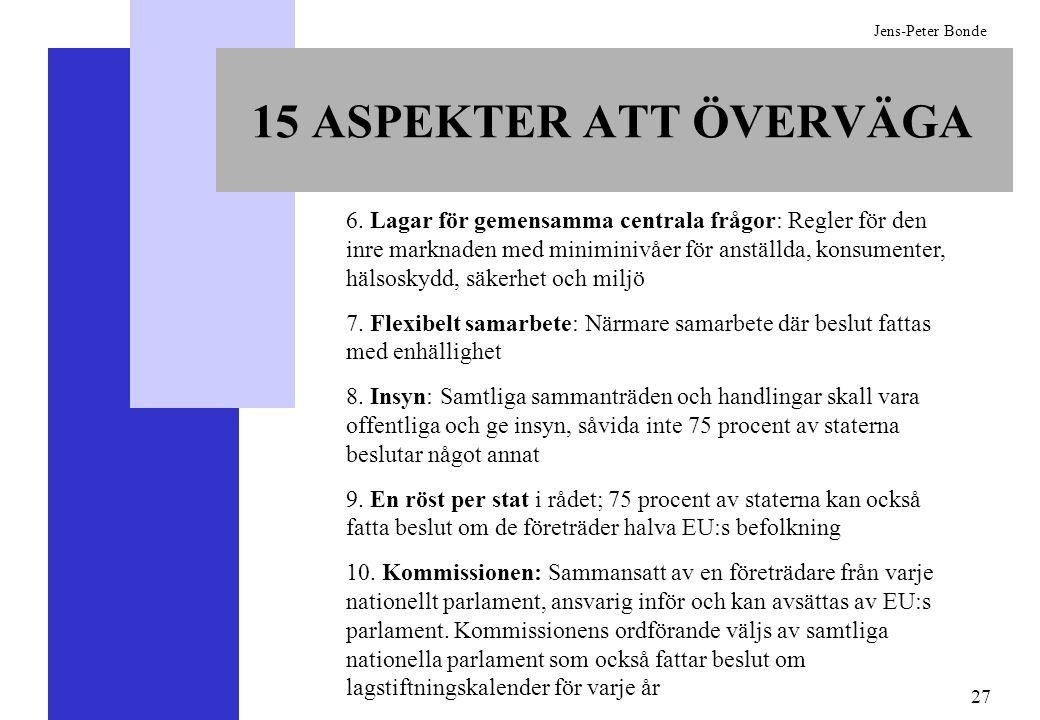 27 Jens-Peter Bonde 15 ASPEKTER ATT ÖVERVÄGA 6. Lagar för gemensamma centrala frågor: Regler för den inre marknaden med miniminivåer för anställda, ko