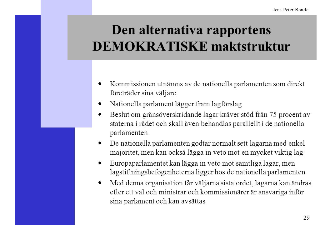 29 Jens-Peter Bonde Den alternativa rapportens DEMOKRATISKE maktstruktur Kommissionen utnämns av de nationella parlamenten som direkt företräder sina