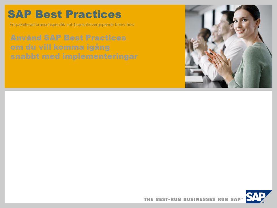 SAP Best Practices Förpaketerad branschspecifik och branschövergripande know-how Använd SAP Best Practices om du vill komma igång snabbt med implementeringar