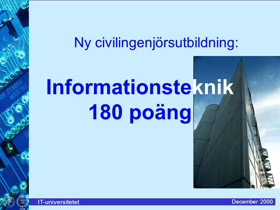IT-universitetet December 2000 Ny civilingenjörsutbildning: Informationsteknik 180 poäng