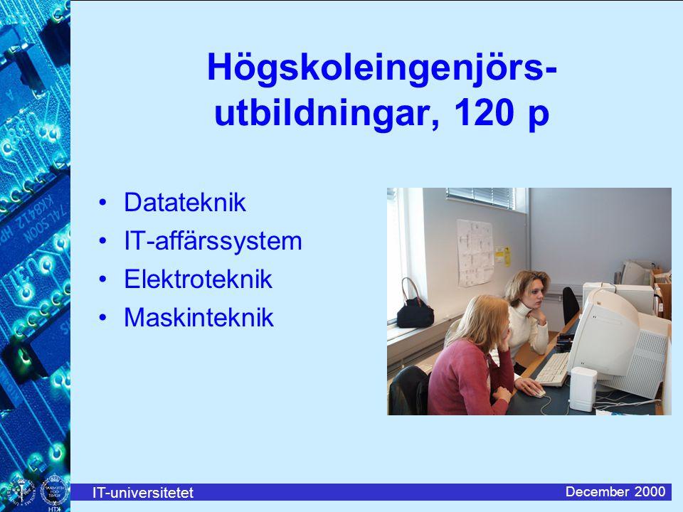 IT-universitetet December 2000 Högskoleingenjörs- utbildningar, 120 p Datateknik IT-affärssystem Elektroteknik Maskinteknik