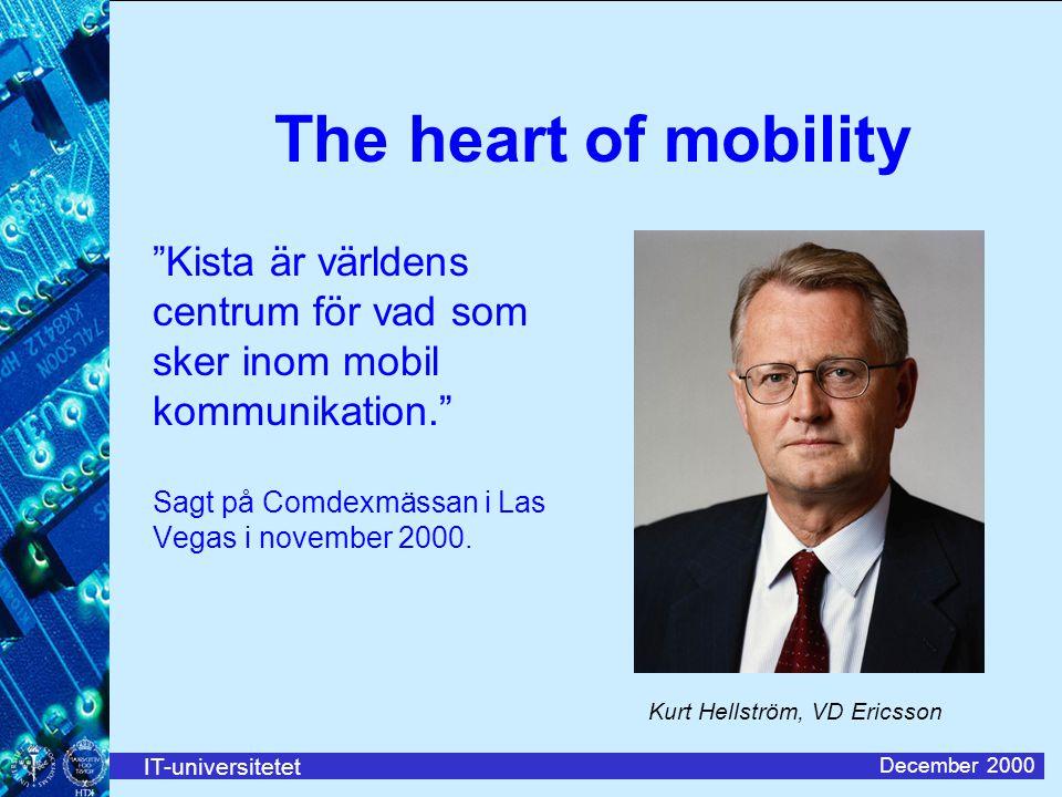 IT-universitetet December 2000 The heart of mobility Kista är världens centrum för vad som sker inom mobil kommunikation. Sagt på Comdexmässan i Las Vegas i november 2000.