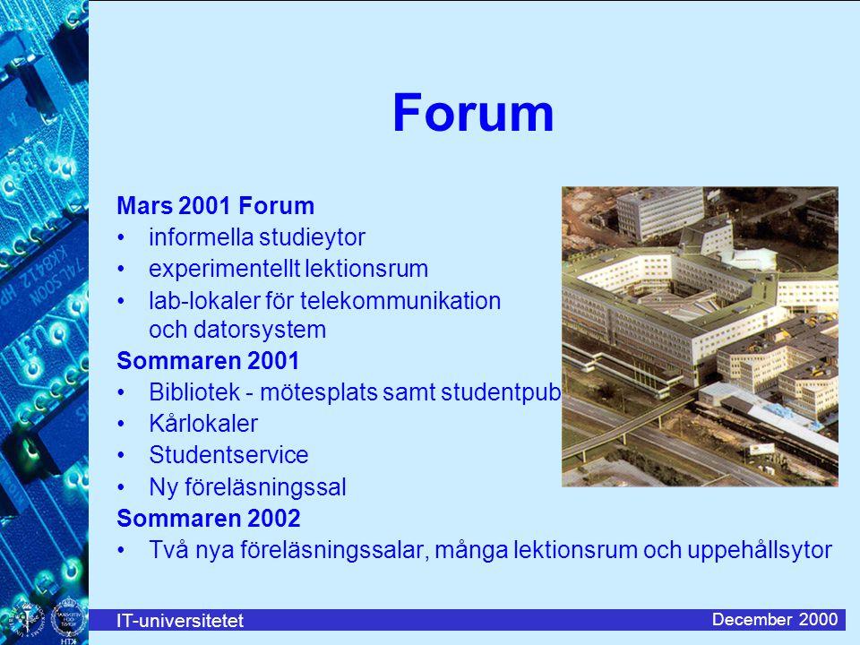 IT-universitetet December 2000 Forum Mars 2001 Forum informella studieytor experimentellt lektionsrum lab-lokaler för telekommunikation och datorsyste
