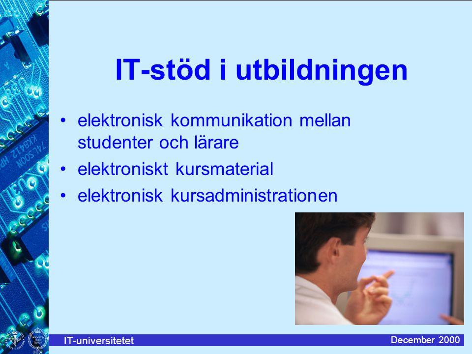 IT-universitetet December 2000 IT-stöd i utbildningen elektronisk kommunikation mellan studenter och lärare elektroniskt kursmaterial elektronisk kurs