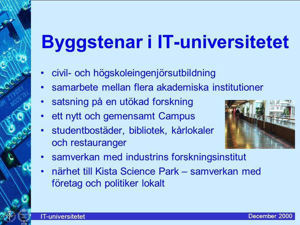 IT-universitetet December 2000 Organisation Institutionen för mikroelektronik och informationsteknik Institutionen för data- och system- vetenskap Ingenjörsskolan Idéskiss
