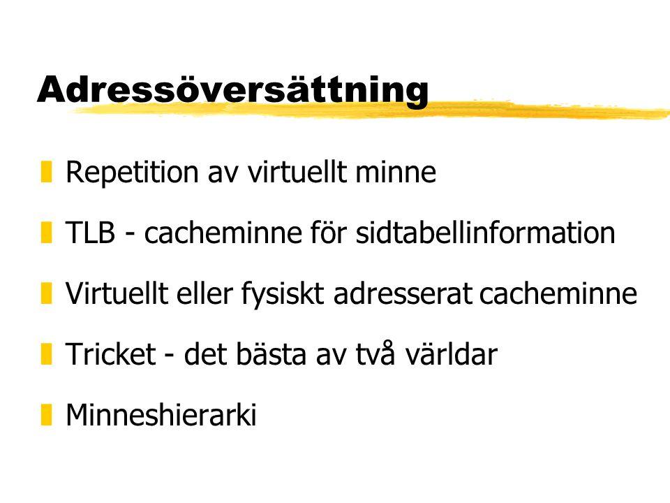 Adressöversättning zRepetition av virtuellt minne zTLB - cacheminne för sidtabellinformation zVirtuellt eller fysiskt adresserat cacheminne zTricket -