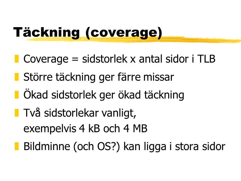 Täckning (coverage) zCoverage = sidstorlek x antal sidor i TLB zStörre täckning ger färre missar zÖkad sidstorlek ger ökad täckning zTvå sidstorlekar