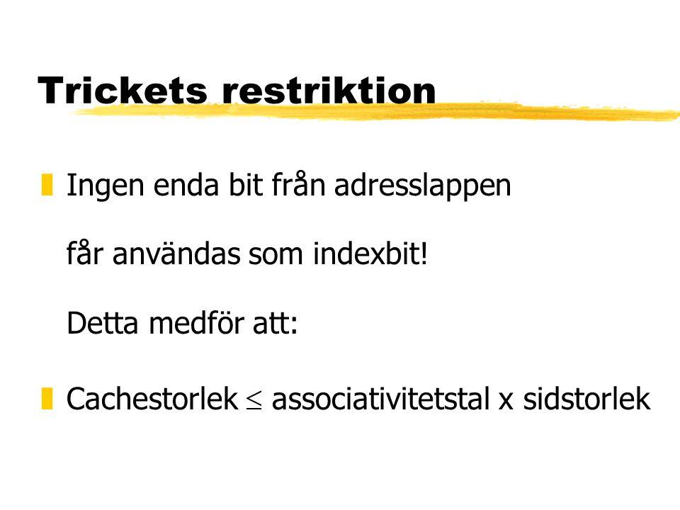 Trickets restriktion zIngen enda bit från adresslappen får användas som indexbit! Detta medför att: zCachestorlek  associativitetstal x sidstorlek