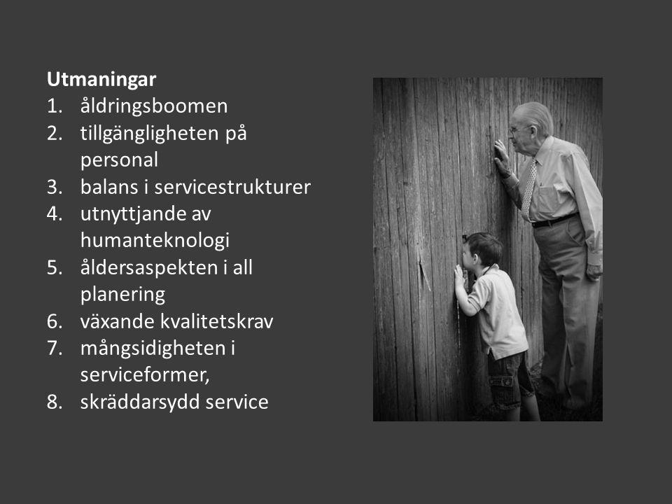 Utmaningar 1.åldringsboomen 2.tillgängligheten på personal 3.balans i servicestrukturer 4.utnyttjande av humanteknologi 5.åldersaspekten i all planering 6.växande kvalitetskrav 7.mångsidigheten i serviceformer, 8.skräddarsydd service