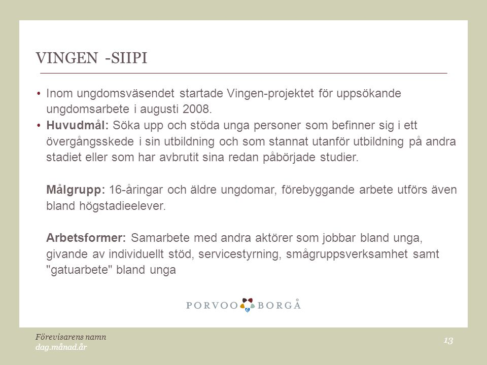 dag.månad.år Förevisarens namn 13 VINGEN -SIIPI Inom ungdomsväsendet startade Vingen-projektet för uppsökande ungdomsarbete i augusti 2008. Huvudmål: