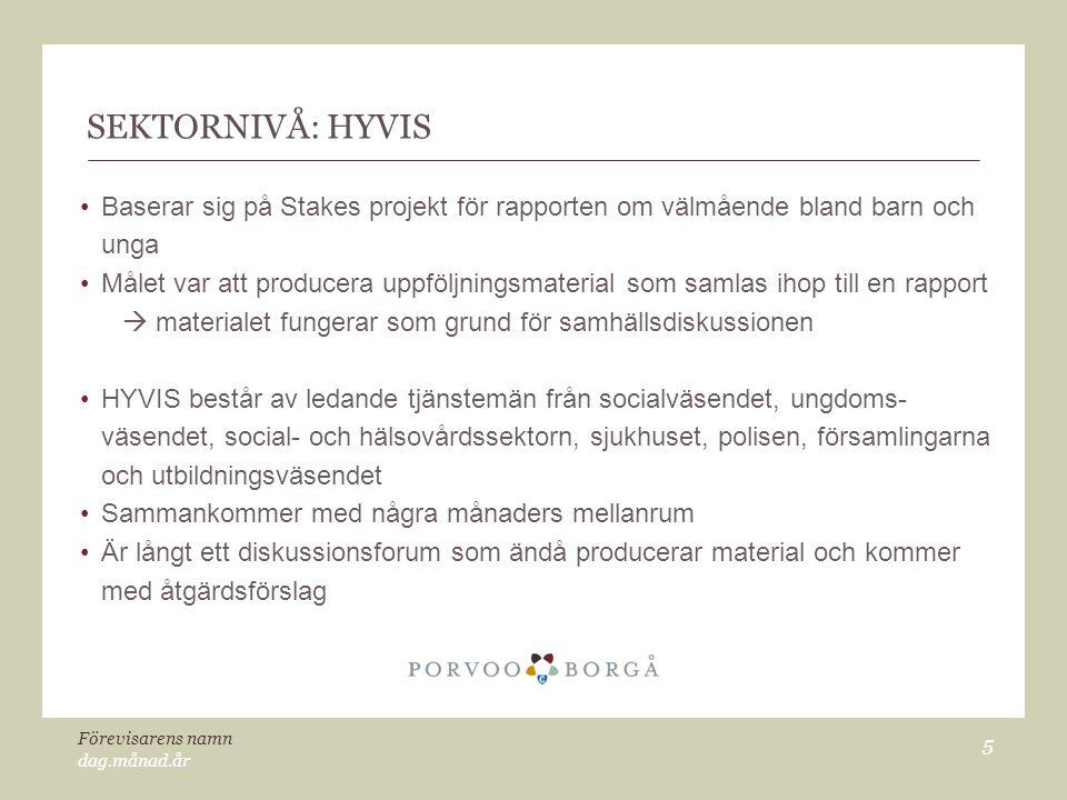 dag.månad.år Förevisarens namn 5 SEKTORNIVÅ: HYVIS Baserar sig på Stakes projekt för rapporten om välmående bland barn och unga Målet var att producer