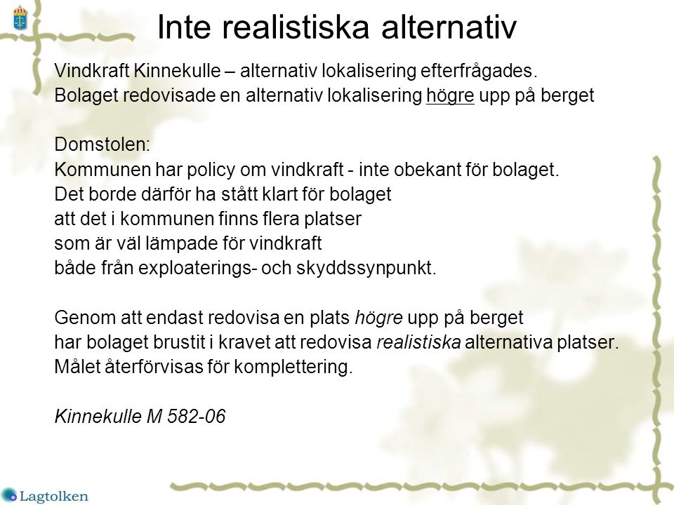 Inte realistiska alternativ Vindkraft Kinnekulle – alternativ lokalisering efterfrågades.