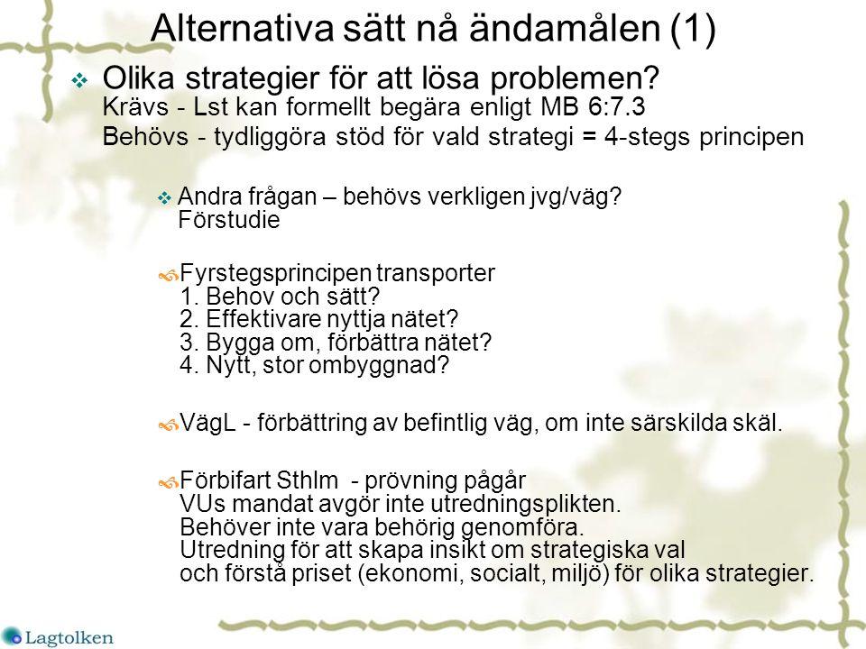 Alternativa sätt nå ändamålen (1)  Olika strategier för att lösa problemen.
