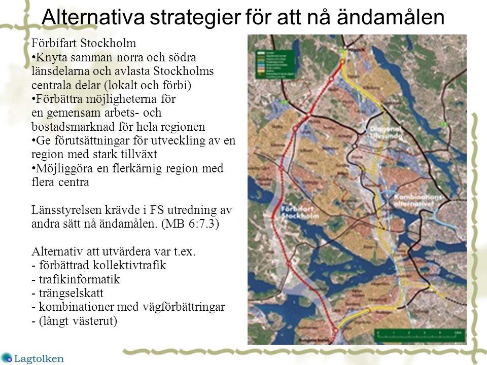24 Alternativa strategier för att nå ändamålen Förbifart Stockholm Knyta samman norra och södra länsdelarna och avlasta Stockholms centrala delar (lokalt och förbi) Förbättra möjligheterna för en gemensam arbets- och bostadsmarknad för hela regionen Ge förutsättningar för utveckling av en region med stark tillväxt Möjliggöra en flerkärnig region med flera centra Länsstyrelsen krävde i FS utredning av andra sätt nå ändamålen.