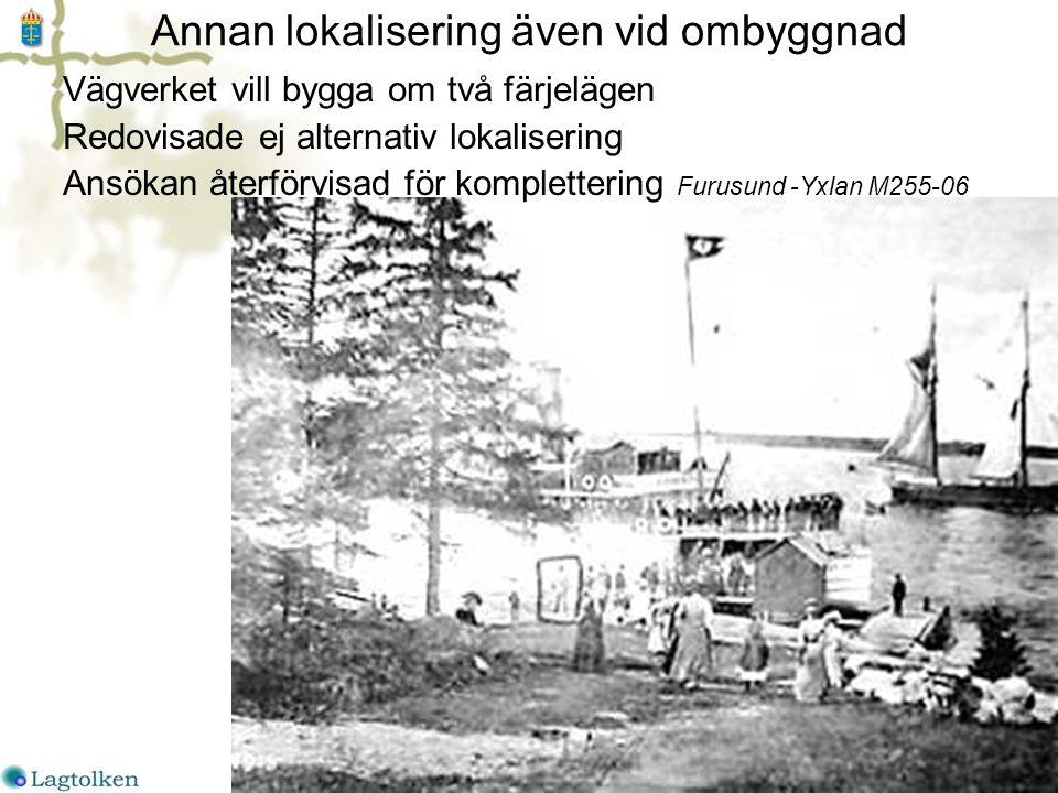 Annan lokalisering även vid ombyggnad Vägverket vill bygga om två färjelägen Redovisade ej alternativ lokalisering Ansökan återförvisad för komplettering Furusund -Yxlan M255-06