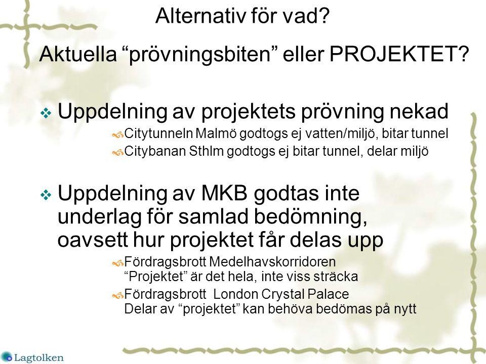 Projektmål godkänns inte som grund för bortsortering av alternativ  Ändamål = VARFÖR behövs detta.