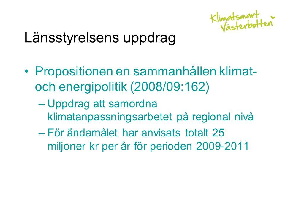 Länsstyrelsens uppdrag Propositionen en sammanhållen klimat- och energipolitik (2008/09:162) –Uppdrag att samordna klimatanpassningsarbetet på regional nivå –För ändamålet har anvisats totalt 25 miljoner kr per år för perioden 2009-2011