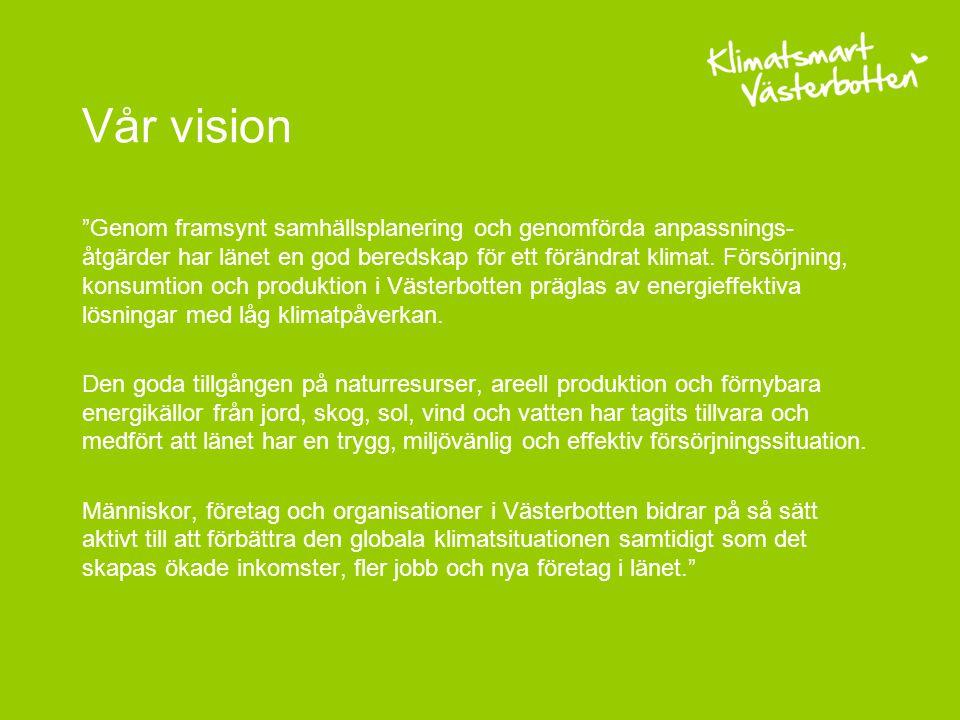 Vår vision Genom framsynt samhällsplanering och genomförda anpassnings- åtgärder har länet en god beredskap för ett förändrat klimat.