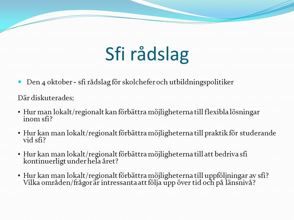 Sfi rådslag Den 4 oktober - sfi rådslag för skolchefer och utbildningspolitiker Där diskuterades; Hur man lokalt/regionalt kan förbättra möjligheterna