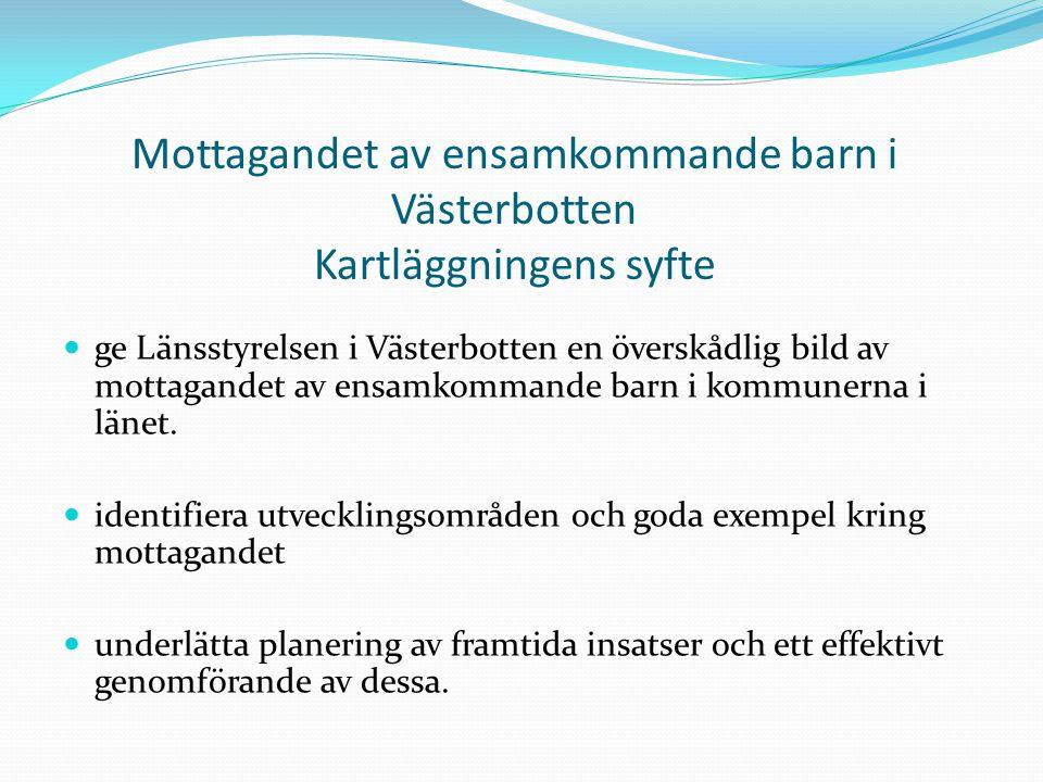 Mottagandet av ensamkommande barn i Västerbotten Kartläggningens syfte ge Länsstyrelsen i Västerbotten en överskådlig bild av mottagandet av ensamkomm