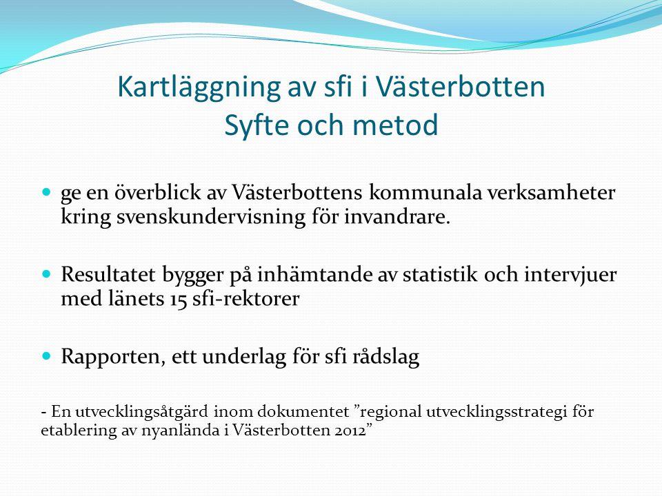 Antal sfi-studerande, antal flyktingar och andel flyktingar vid sfi i Västerbotten 2011 KommunAntal Sfi-eleverAntal flyktingar2Andelflyktingar vid sfi Skellefteå325i.u Bjurholm311961% Vännäs342265% Vindeln20840% Nordmaling532649% Roberstfors433172% Dorotea322991% Lycksele562850% Malå423379% Norsjö454089% Sorsele615590% Storuman331030% Umeå67813520% Vilhelmina655483% Åsele19211% Totalt153749232%