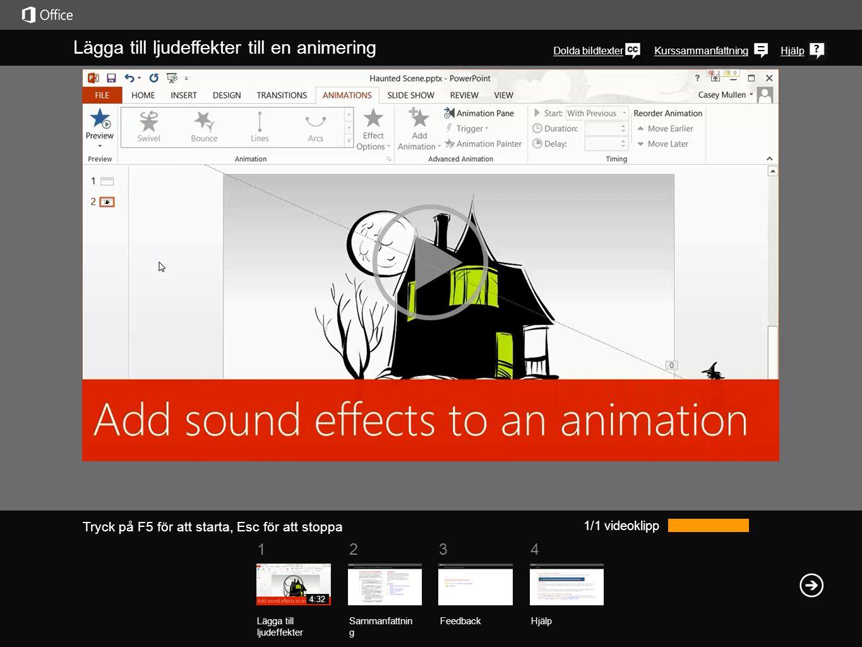 Hjälp Kurssammanfattnin g Tryck på F5 för att starta, Esc för att stoppa Kurssammanfattning - Lägga till ljudeffekter till en animering Sammanfattnin g Feedback Hjälp 1234 Kombinera animeringseffekter När du arbetar med flera animeringsobjekt på ett enda objekt eller en enda bild rekommenderar vi att du använder rutan Animering.