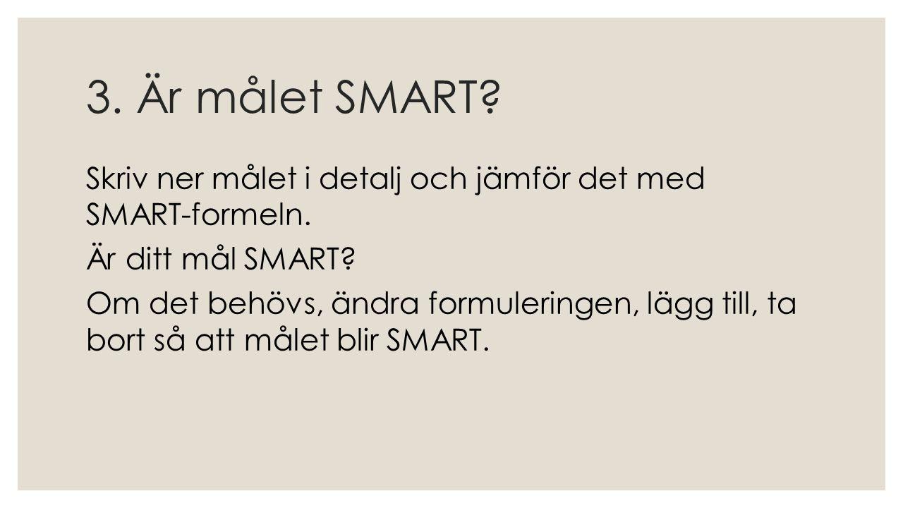 3. Är målet SMART? Skriv ner målet i detalj och jämför det med SMART-formeln. Är ditt mål SMART? Om det behövs, ändra formuleringen, lägg till, ta bor
