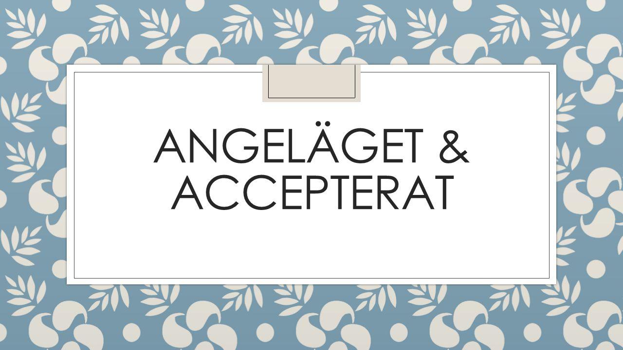 ANGELÄGET & ACCEPTERAT
