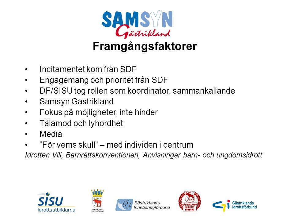 Framgångsfaktorer Incitamentet kom från SDF Engagemang och prioritet från SDF DF/SISU tog rollen som koordinator, sammankallande Samsyn Gästrikland Fo