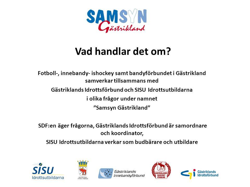 Vad handlar det om? Fotboll-, innebandy- ishockey samt bandyförbundet i Gästrikland samverkar tillsammans med Gästriklands Idrottsförbund och SISU Idr
