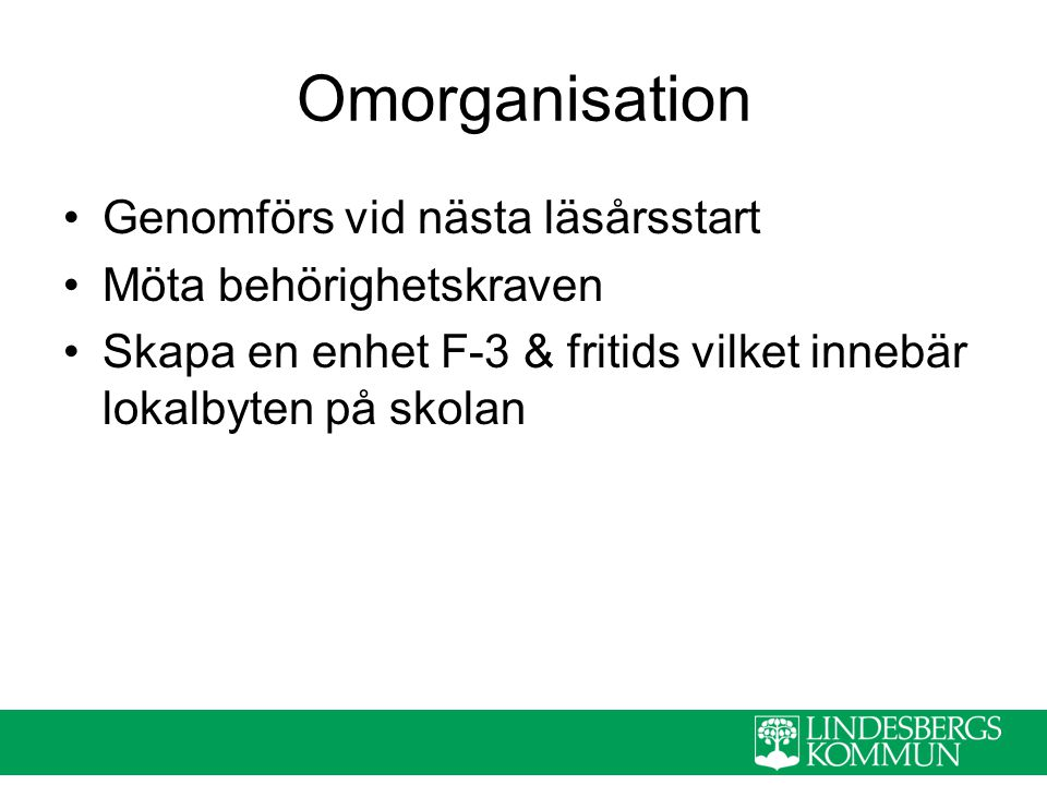 Omorganisation Genomförs vid nästa läsårsstart Möta behörighetskraven Skapa en enhet F-3 & fritids vilket innebär lokalbyten på skolan