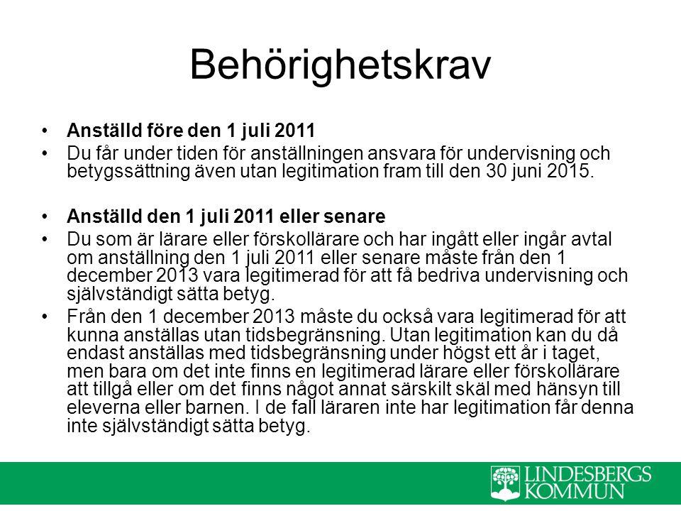 Behörighetskrav Anställd före den 1 juli 2011 Du får under tiden för anställningen ansvara för undervisning och betygssättning även utan legitimation