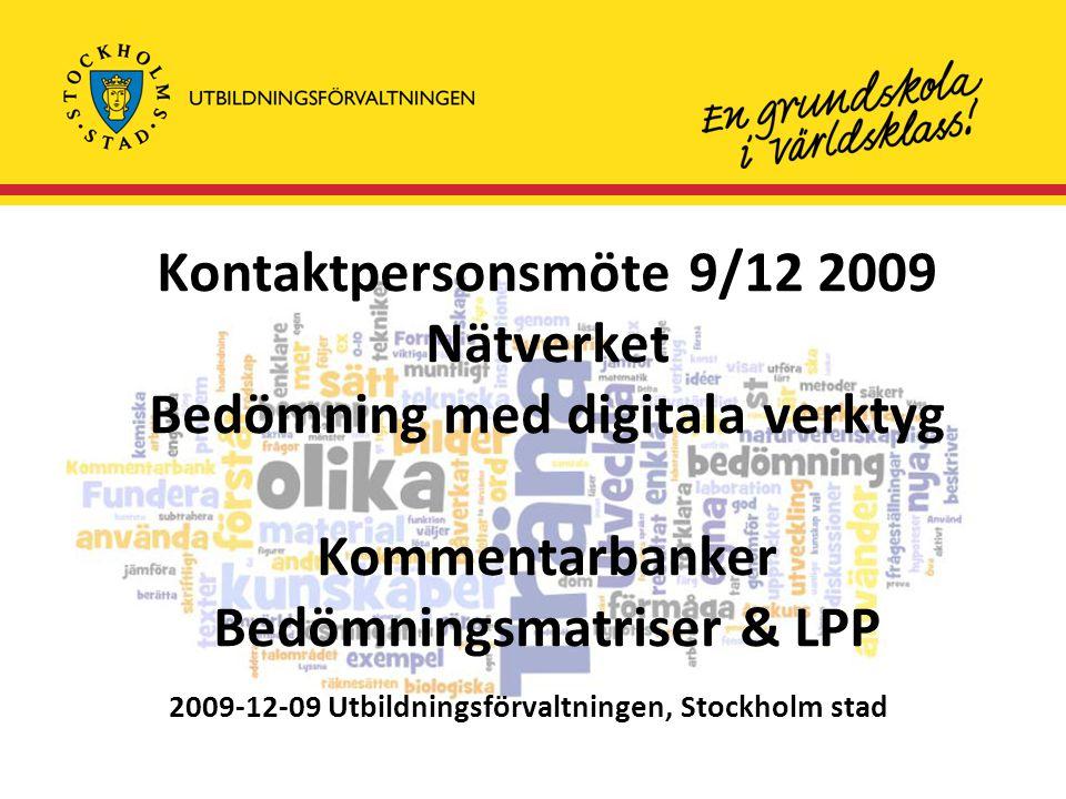 Kontaktpersonsmöte 9/12 2009 Nätverket Bedömning med digitala verktyg Kommentarbanker Bedömningsmatriser & LPP 2009-12-09 Utbildningsförvaltningen, St
