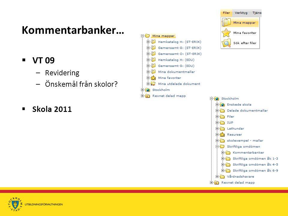 Kommentarbanker…  VT 09 –Revidering –Önskemål från skolor  Skola 2011