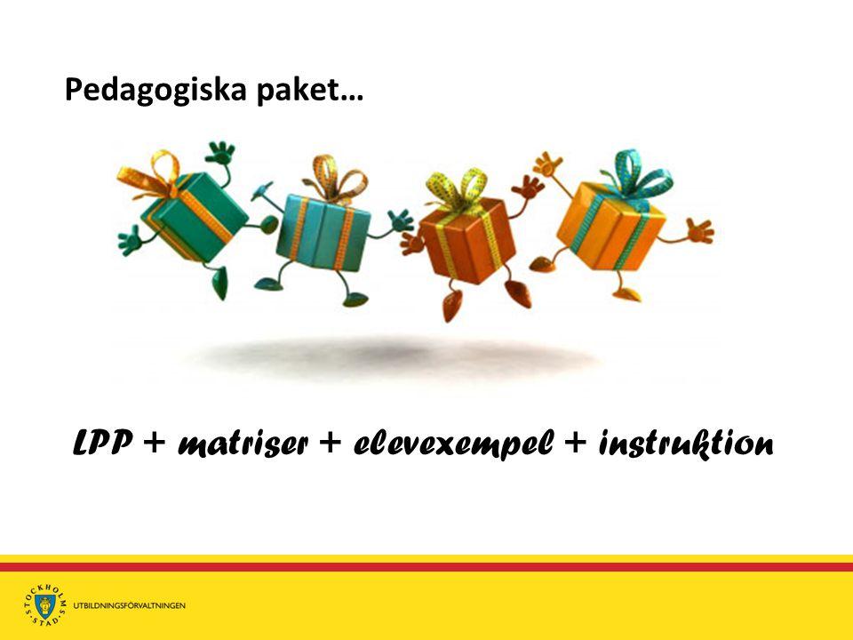 Pedagogiska paket… LPP + matriser + elevexempel + instruktion