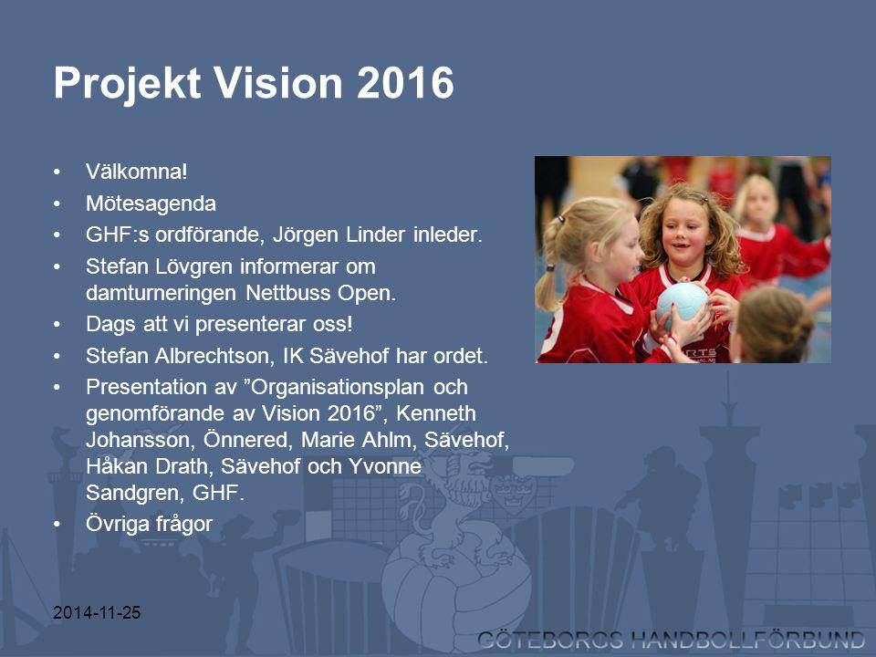 2014-11-25 Projekt Vision 2016 Välkomna! Mötesagenda GHF:s ordförande, Jörgen Linder inleder. Stefan Lövgren informerar om damturneringen Nettbuss Ope