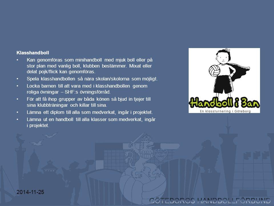 2014-11-25 Klasshandboll Kan genomföras som minihandboll med mjuk boll eller på stor plan med vanlig boll, klubben bestämmer. Mixat eller delat pojk/f