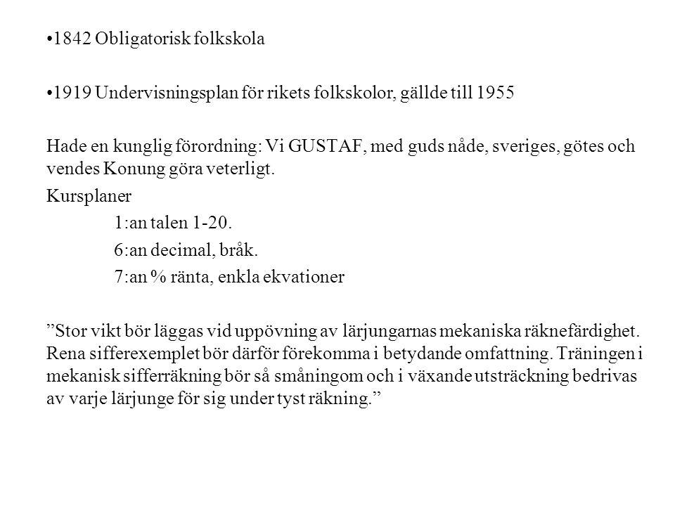 1842 Obligatorisk folkskola 1919 Undervisningsplan för rikets folkskolor, gällde till 1955 Hade en kunglig förordning: Vi GUSTAF, med guds nåde, sveri