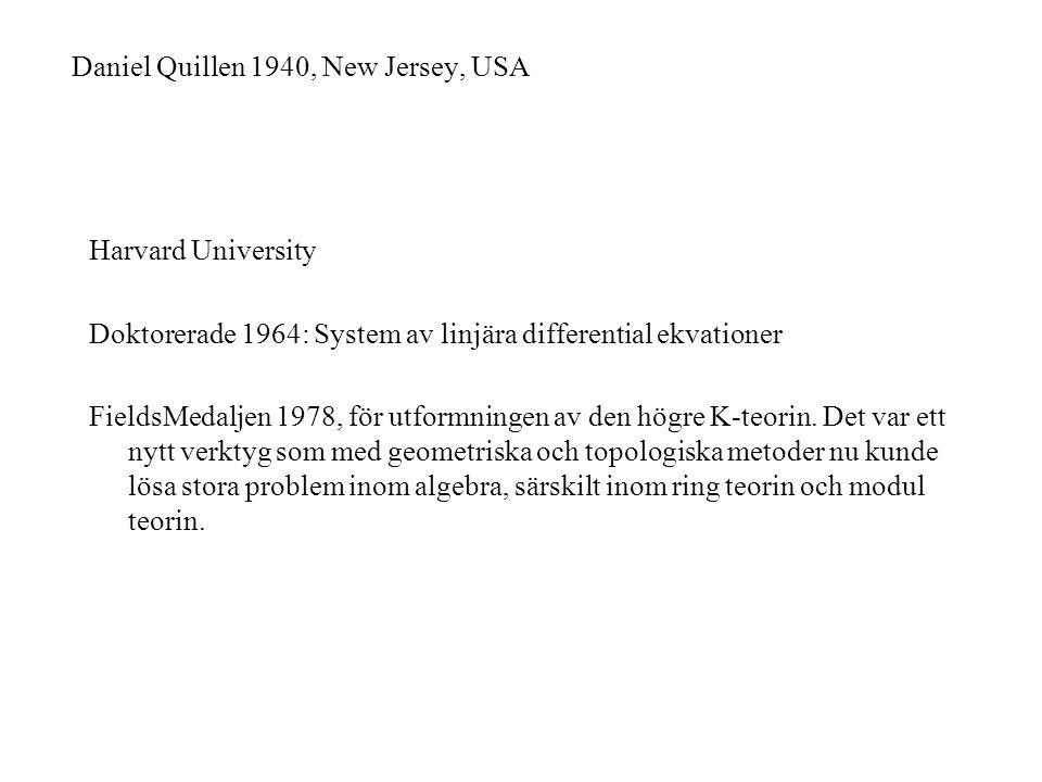 Harvard University Doktorerade 1964: System av linjära differential ekvationer FieldsMedaljen 1978, för utformningen av den högre K-teorin. Det var et