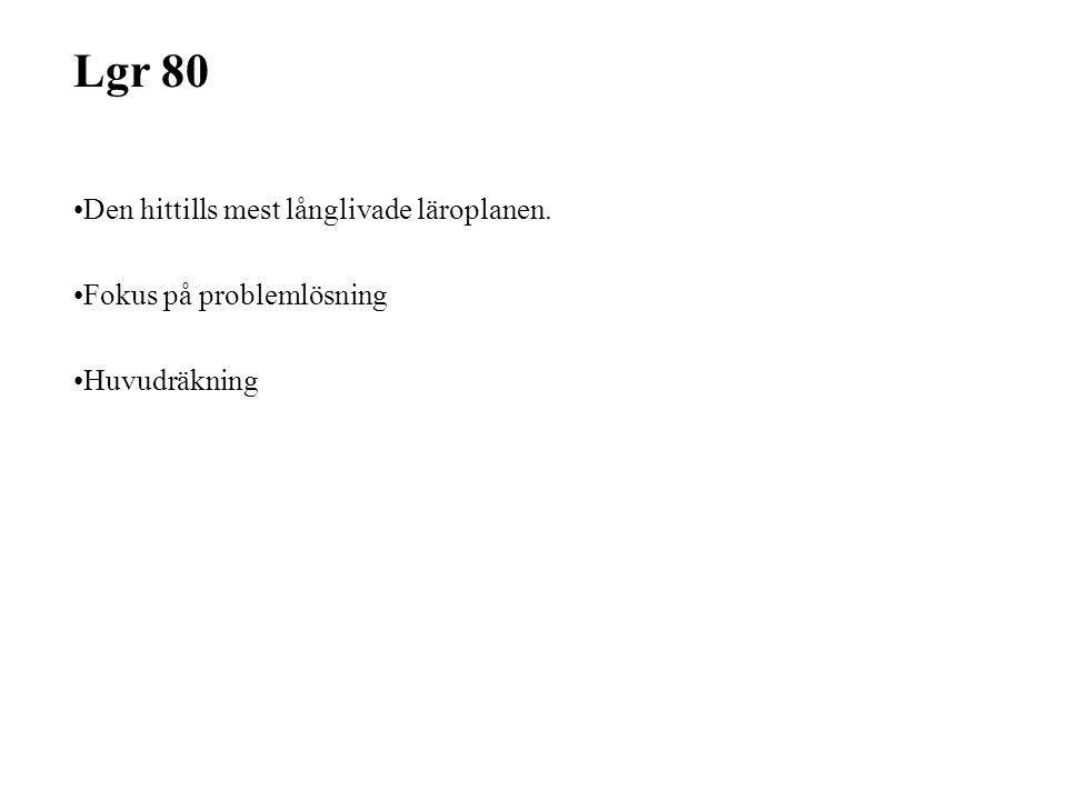 Lgr 80 Den hittills mest långlivade läroplanen. Fokus på problemlösning Huvudräkning