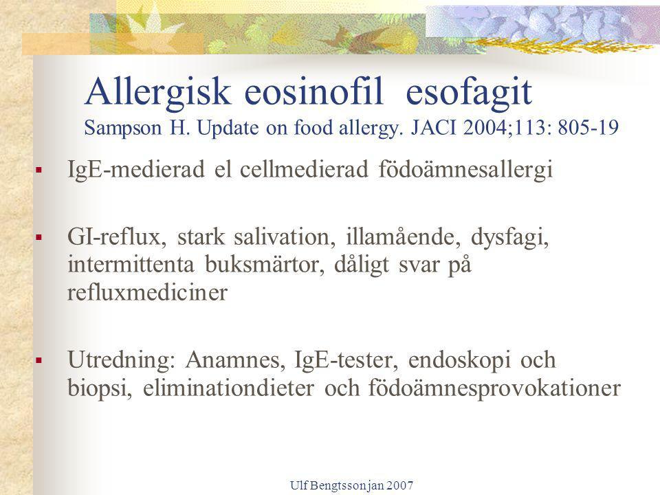 Ulf Bengtsson jan 2007 Allergisk eosinofil esofagit Sampson H. Update on food allergy. JACI 2004;113: 805-19  IgE-medierad el cellmedierad födoämnesa