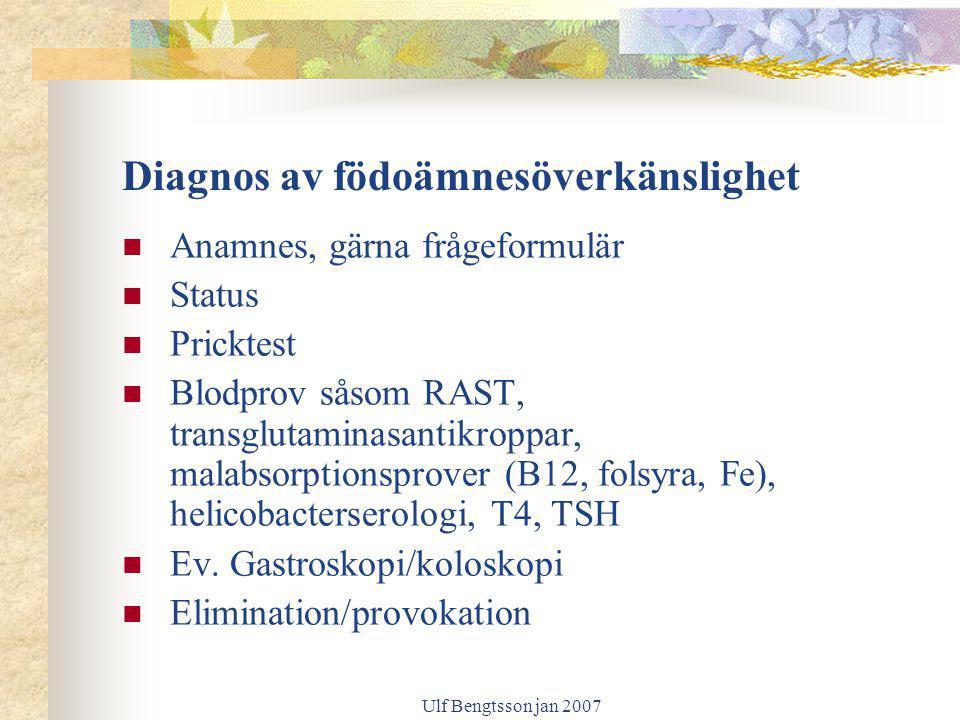 Ulf Bengtsson jan 2007 Diagnos av födoämnesöverkänslighet Anamnes, gärna frågeformulär Status Pricktest Blodprov såsom RAST, transglutaminasantikroppa