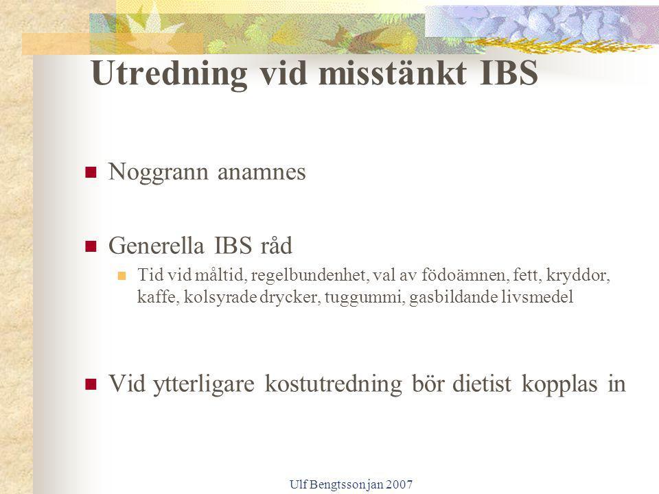 Ulf Bengtsson jan 2007 Utredning vid misstänkt IBS Noggrann anamnes Generella IBS råd Tid vid måltid, regelbundenhet, val av födoämnen, fett, kryddor,
