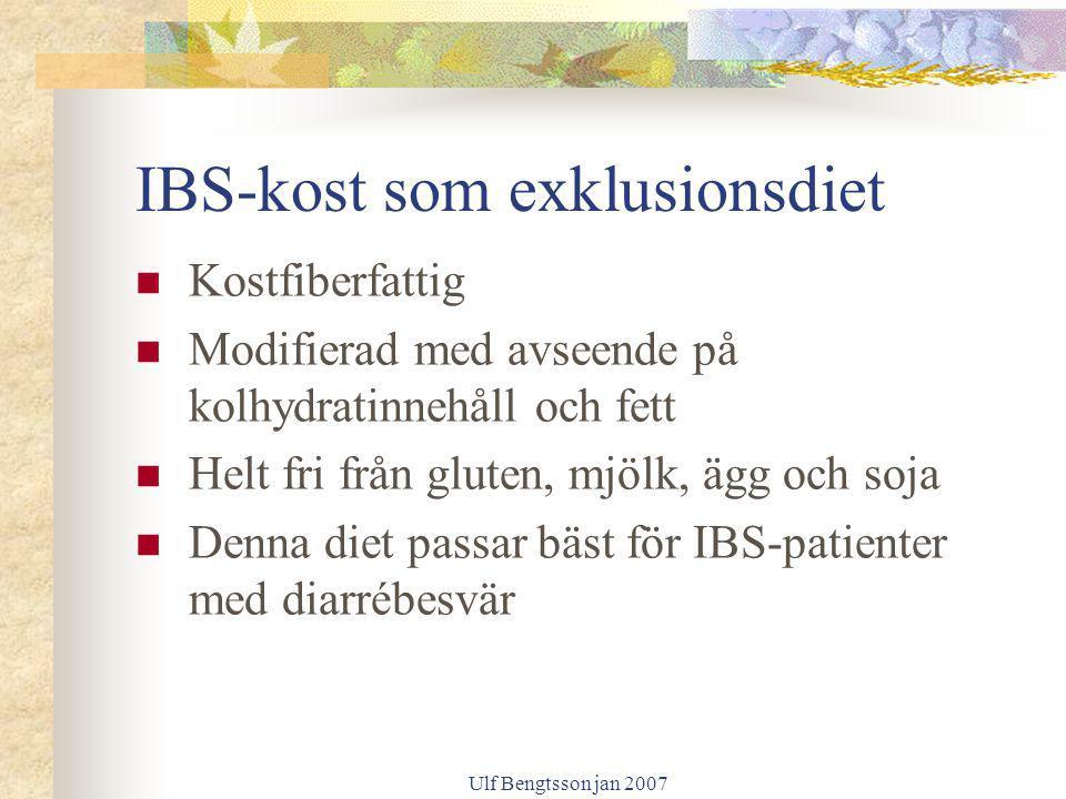 Ulf Bengtsson jan 2007 IBS-kost som exklusionsdiet Kostfiberfattig Modifierad med avseende på kolhydratinnehåll och fett Helt fri från gluten, mjölk,